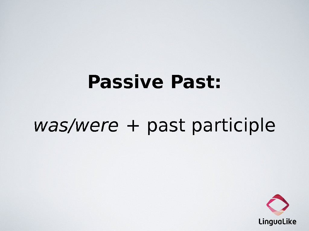 Passive Past: was/were  + past participle