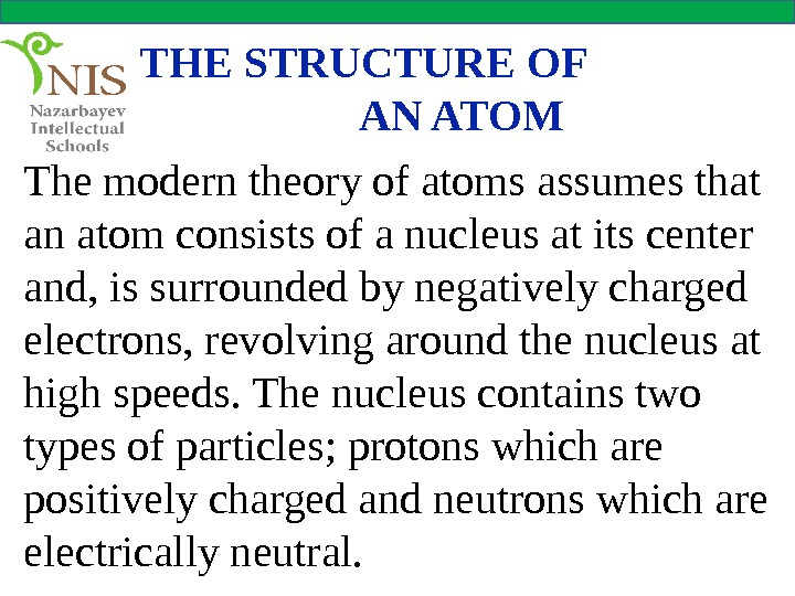 THE STRUCTURE OF    AN ATOM The modern theory of atoms assumes that an
