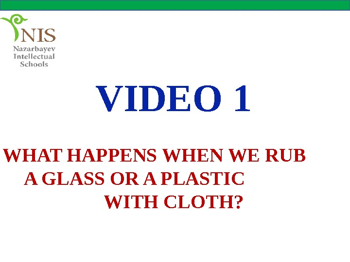 VIDEO 1 WHAT HAPPENS WHEN WE RUB   A GLASS OR A PLASTIC