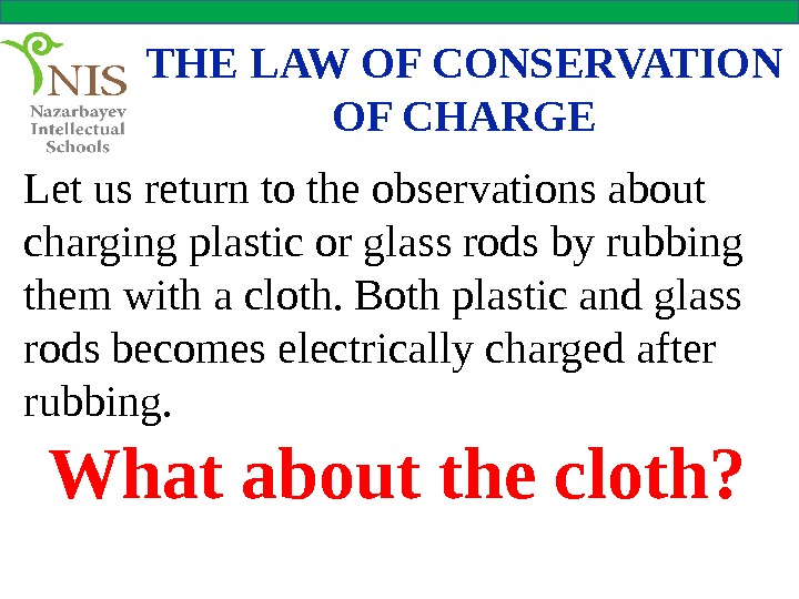 THE LAW OF CONSERVATION OF CHARGE Let us return to the observations about charging plastic or