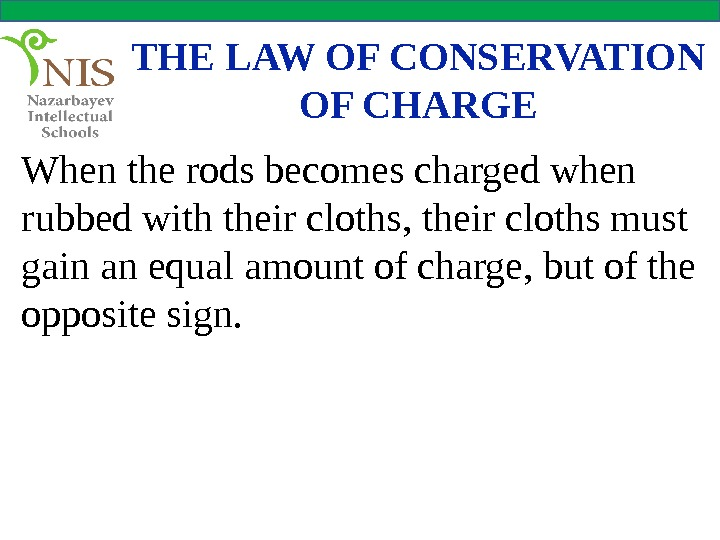 THE LAW OF CONSERVATION OF CHARGE When the rods becomes charged when rubbed with their cloths,