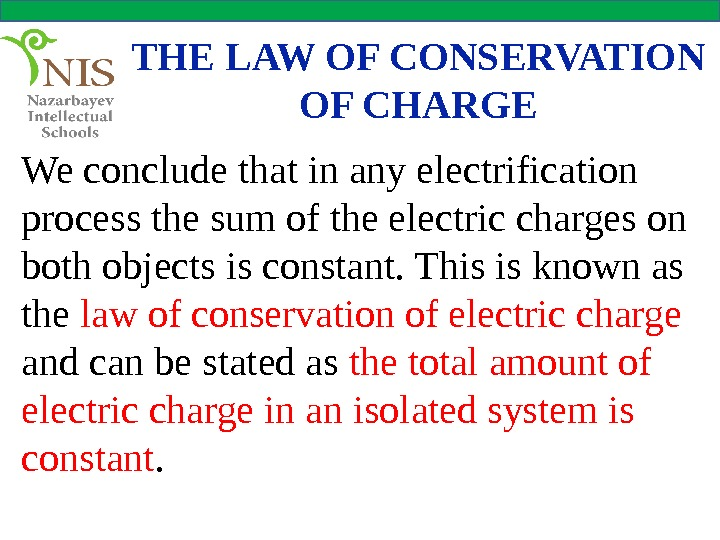 THE LAW OF CONSERVATION OF CHARGE We conclude that in any electrification process the sum of