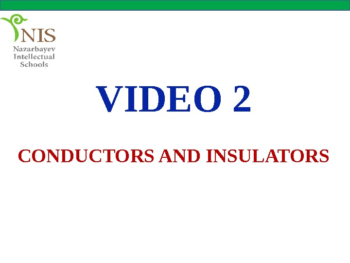 VIDEO 2 CONDUCTORS AND INSULATORS