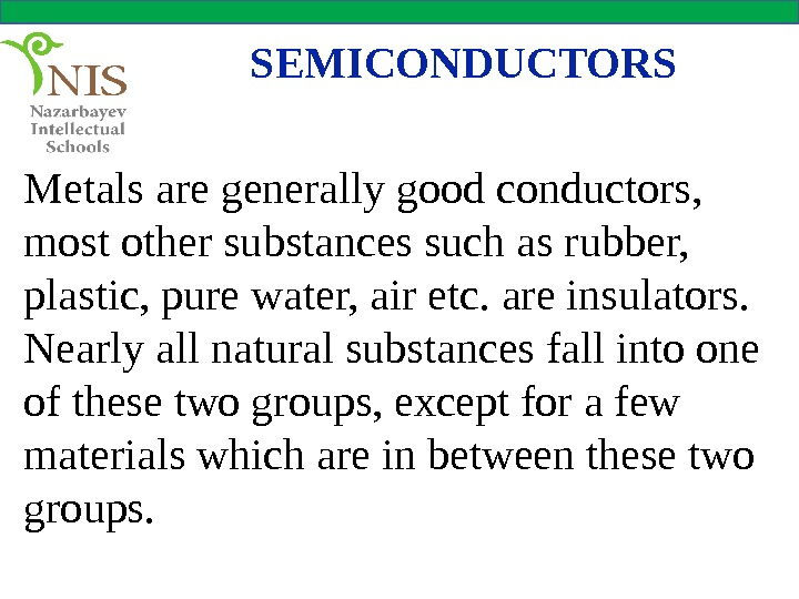 SEMICONDUCTORS Metals are generally good conductors,  most other substances such as rubber,  plastic, pure