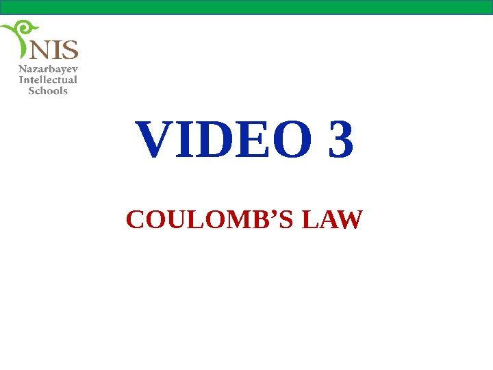 VIDEO 3 COULOMB'S LAW