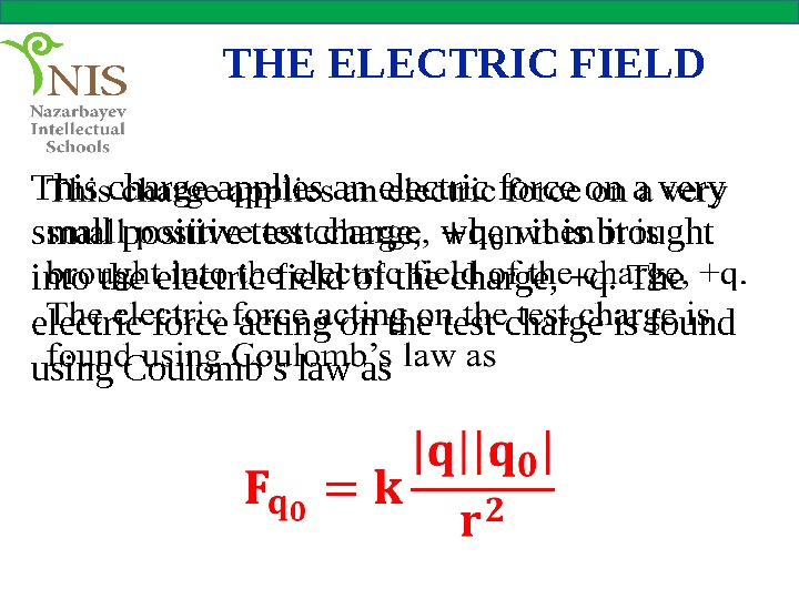 THE ELECTRIC FIELD This charge applies an electric force on a very small positive test charge,