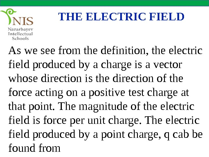 THE ELECTRIC FIELD As we see from the definition, the electric field produced by a charge