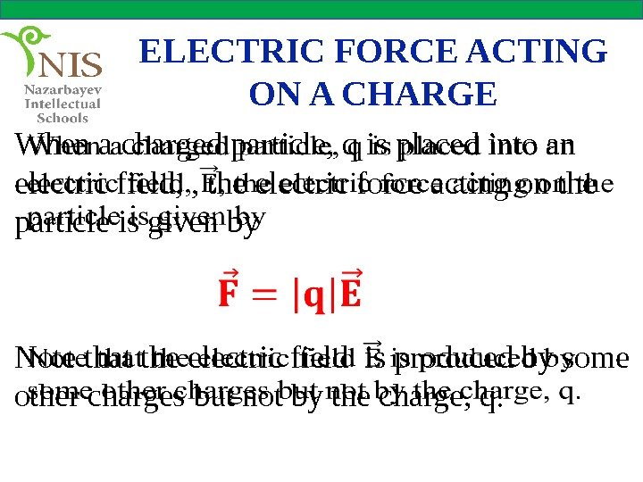 ELECTRIC FORCE ACTING ON A CHARGE When a charged particle, q is placed into an electric