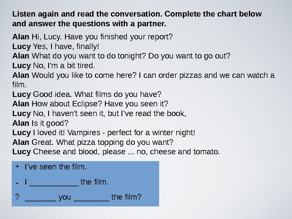 Alan Hi, Lucy. Have you finished your report? Lucy Yes, I have, finally! Alan What do