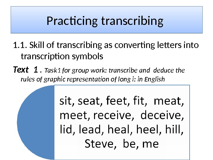Practicing transcribing 1. 1. Skill of transcribing as converting letters into transcription symbols Text 1 .