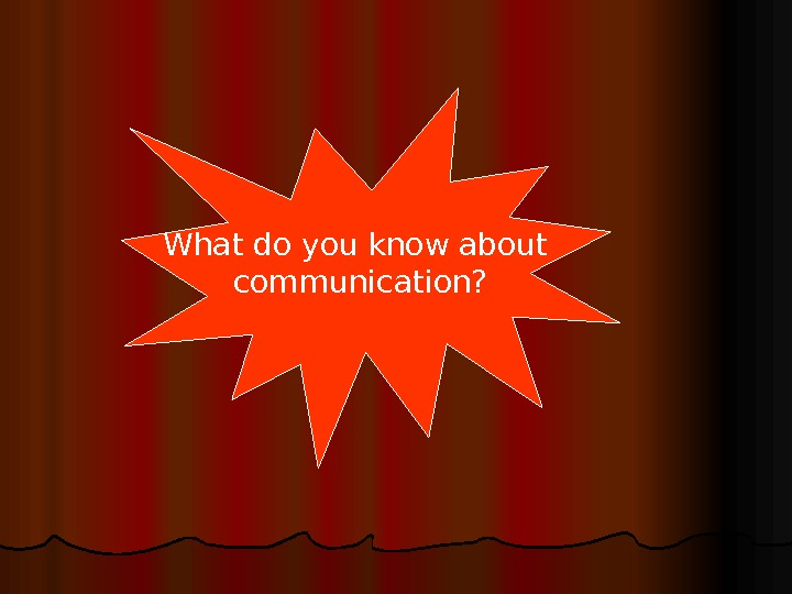 What do you know about communication?