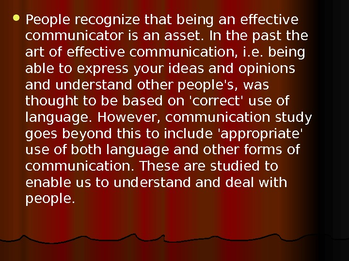 People recognize that being an effective communicator is an asset. In the past the art