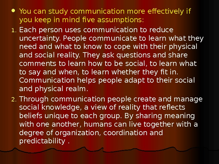 You can study communication more effectively if you keep in mind five assumptions:  1.