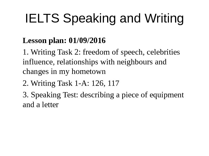 IELTS Speaking and Writing Lesson plan: 01/09/2016 1. Writing Task 2: freedom of speech, celebrities influence,