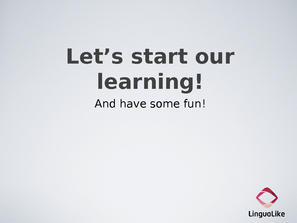 Let's start our learning! And have some fun !