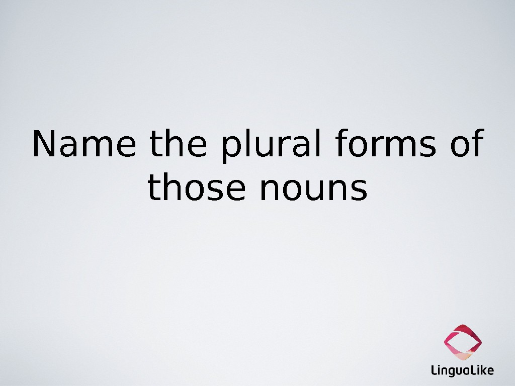 Name the plural forms of those nouns