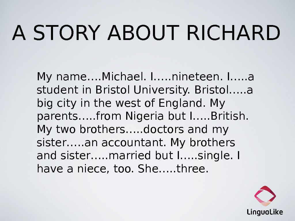 A STORY ABOUT RICHARD My name…. Michael. I…. . nineteen. I…. . a student in Bristol