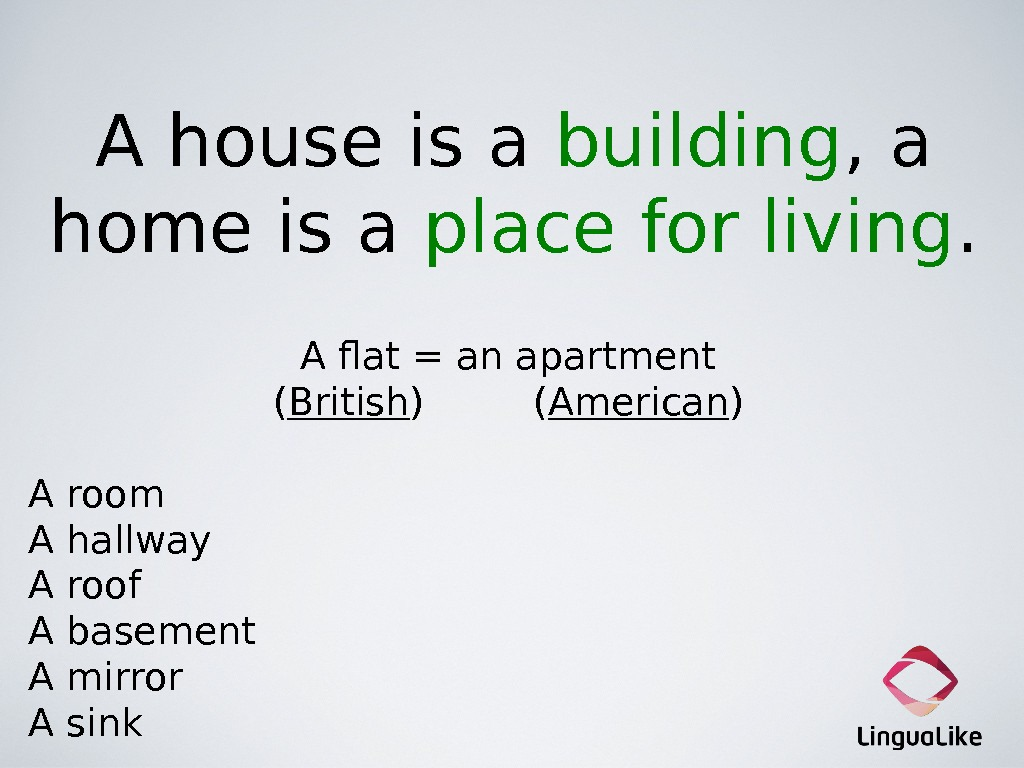 A house is a building , a home is a place for living. A flat =
