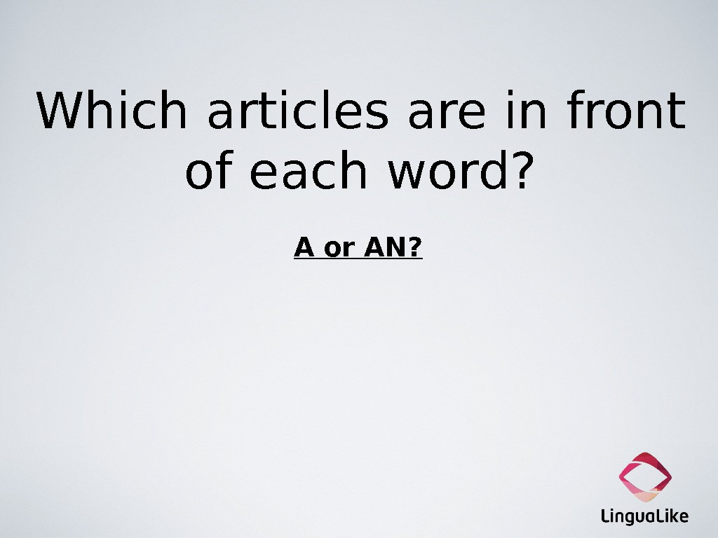 Which articles are in front of each word? A or AN?