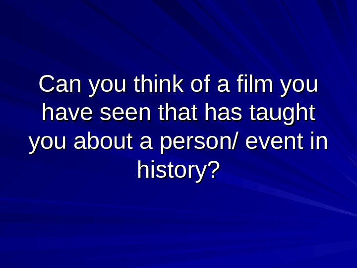 Can you think of a film you have seen that has taught you about a person/