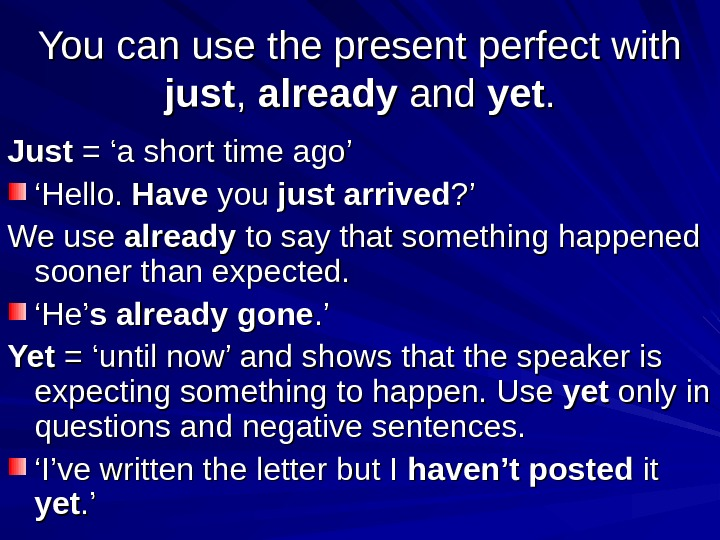You can use the present perfect with just , ,  already and yetyet. . Just