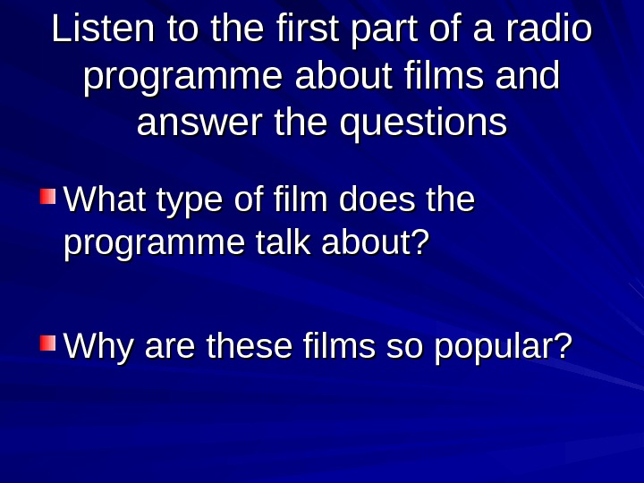 Listen to the first part of a radio programme about films and answer the questions What