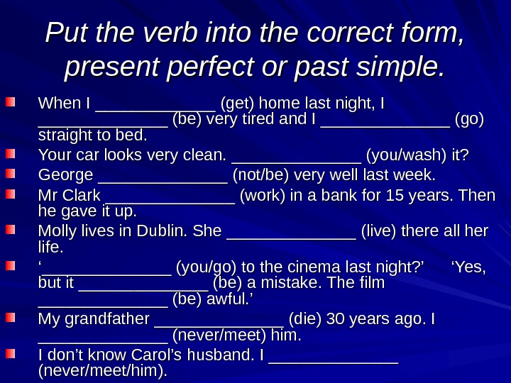 Put the verb into the correct form,  present perfect or past simple. When I _____________