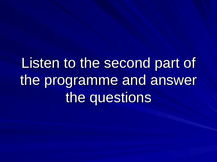 Listen to the second part of the programme and answer the questions