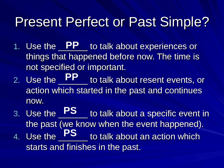 Present Perfect or Past Simple? 1. 1. Use the ______ to talk about experiences or things
