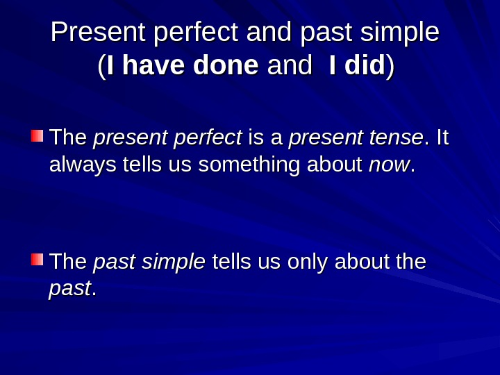 Present perfect and past simple (( I have done and  I did ))  The