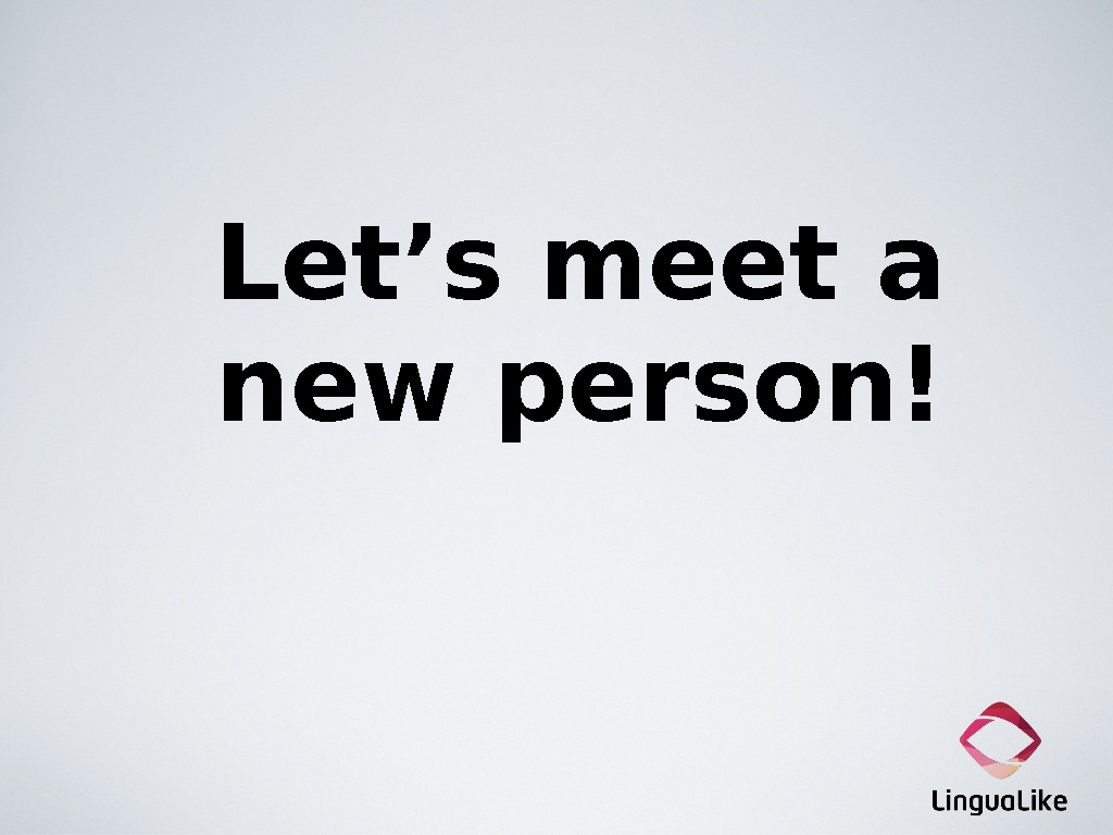 Let's meet a new person!