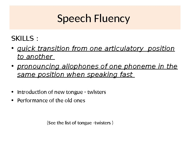 Speech Fluency SKILLS :  • quick transition from one articulatory position to another  •