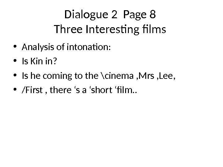 Dialogue 2 Page 8 Three Interesting films  • Analysis of intonation:  • Is Kin