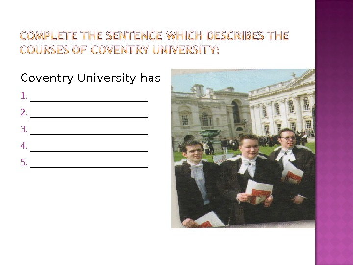 Coventry University has 1. __________ 2. __________ 3. __________ 4. __________ 5. __________