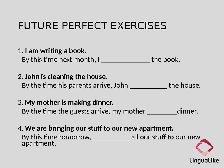 FUTURE PERFECT EXERCISES 1.  I am writing a book. By this time next month, I