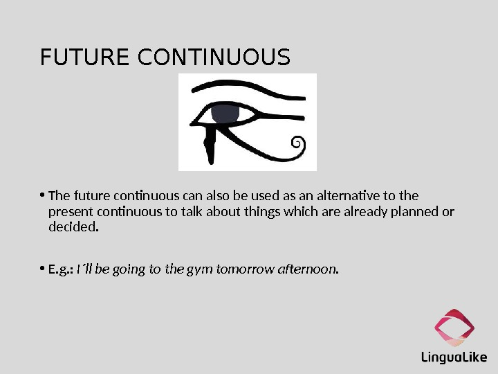 FUTURE CONTINUOUS • The future continuous can also be used as an alternative to the present