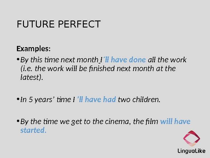 FUTURE PERFECT Examples:  • By this time next month  I ´ll have done
