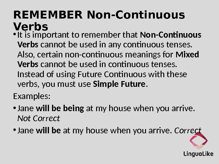 REMEMBER Non-Continuous Verbs  • It is important to remember that Non-Continuous Verbs cannot be used