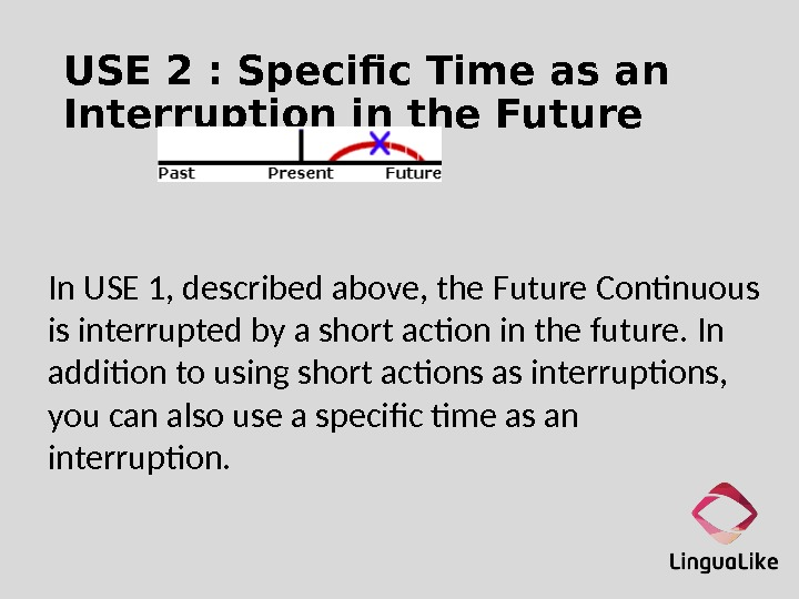 USE 2 : Specific Time as an Interruption in the Future In USE 1, described above,