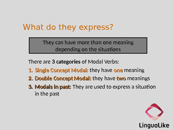 What do they express? They can have more than one meaning depending on the situations There
