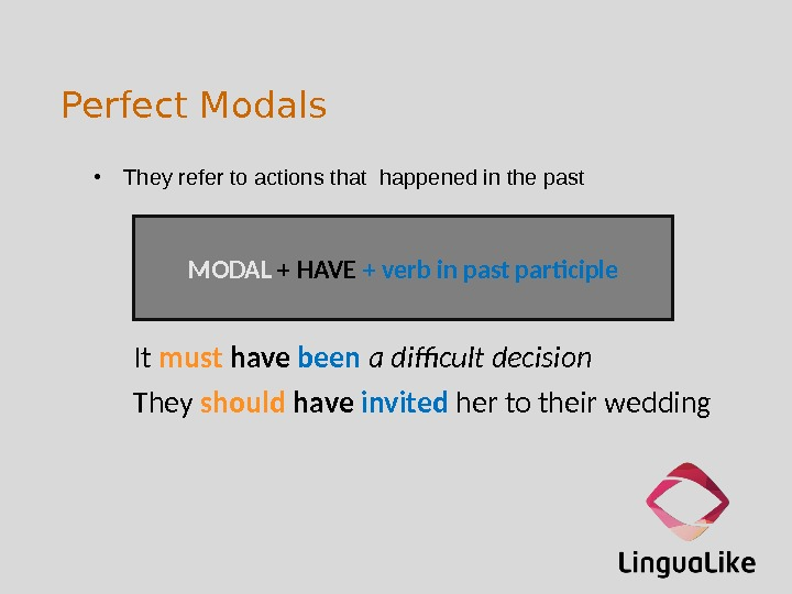 Perfect Modals • They refer to actions that happened in the past It  must have