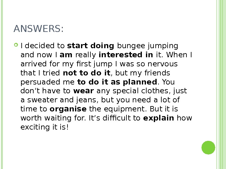 ANSWERS:  I decided to start doing bungee jumping and now I am really interested in
