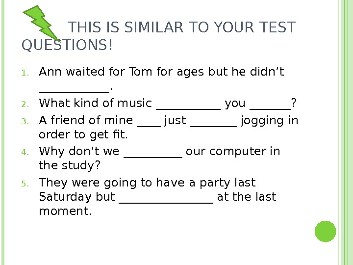 THIS IS SIMILAR TO YOUR TEST QUESTIONS! 1. Ann waited for Tom for ages