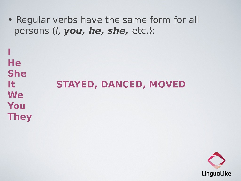 •  Regular verbs have the same form for all persons ( I,  you,