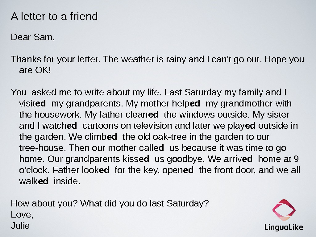 A letter to a friend Dear Sam, Thanks for your letter. The weather is rainy and