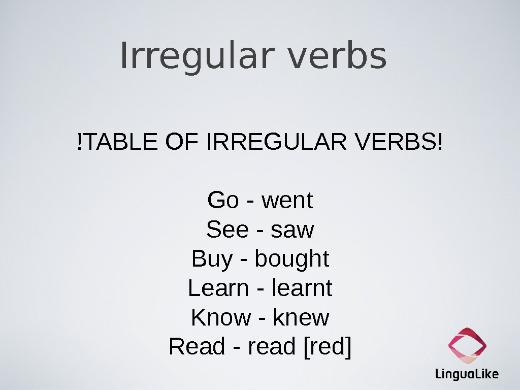 Irregular verbs !TABLE OF IRREGULAR VERBS! Go - went See - saw Buy - bought Learn