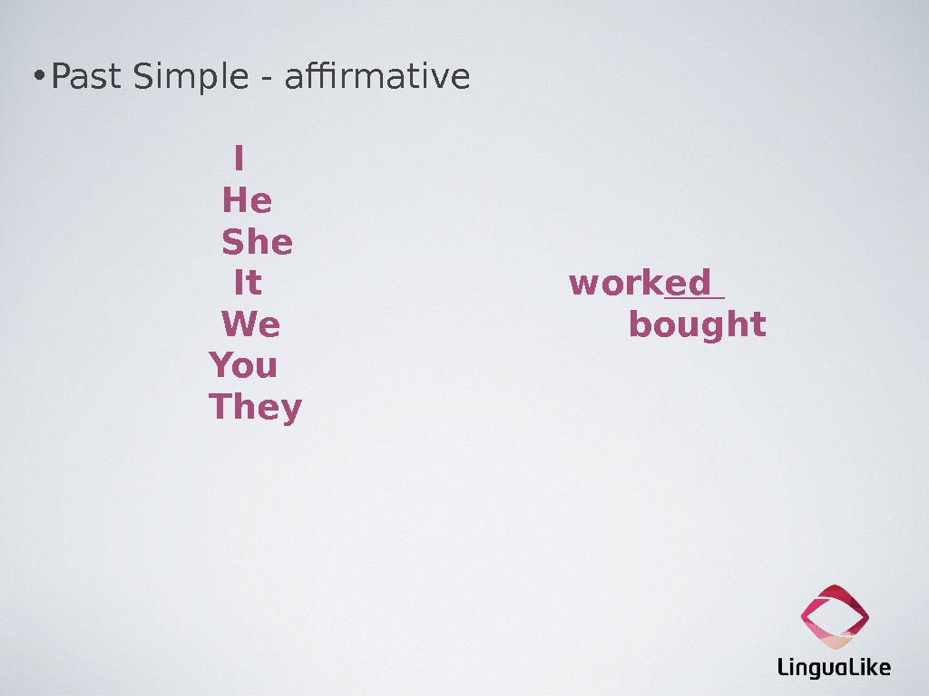 • Past Simple - affirmative    I   He