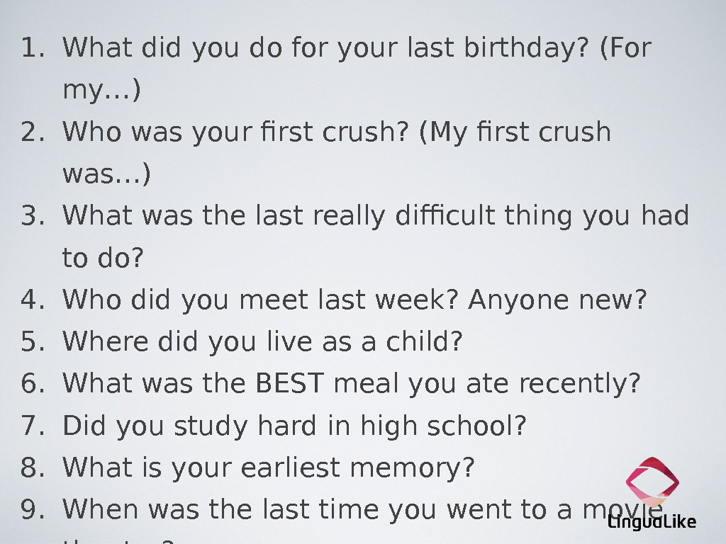 1. What did you do for your last birthday? (For my…) 2. Who was your first