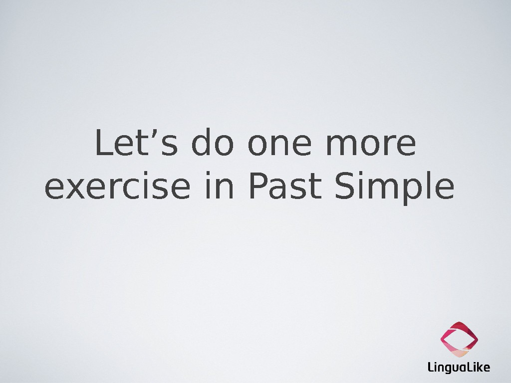 Let's do one more exercise in Past Simple