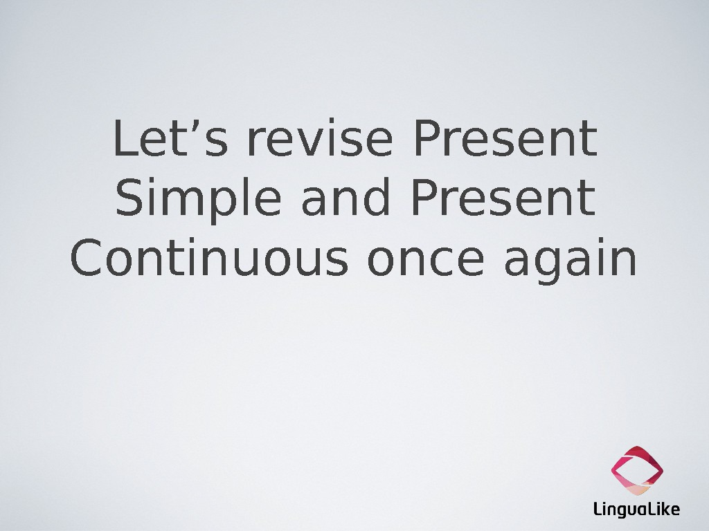 Let's revise Present Simple and Present Continuous once again